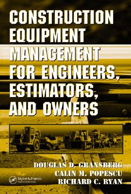 Construction Equipment Management for Engineers, Estimators, And Owners By Gransberg, Douglas D., Ph.D./ Popescu, Calin M./ Ryan, Richard C.